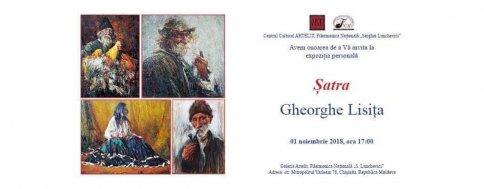"Personal Exhibition of the Artist Gheorghe Lisița ""Șatra"""